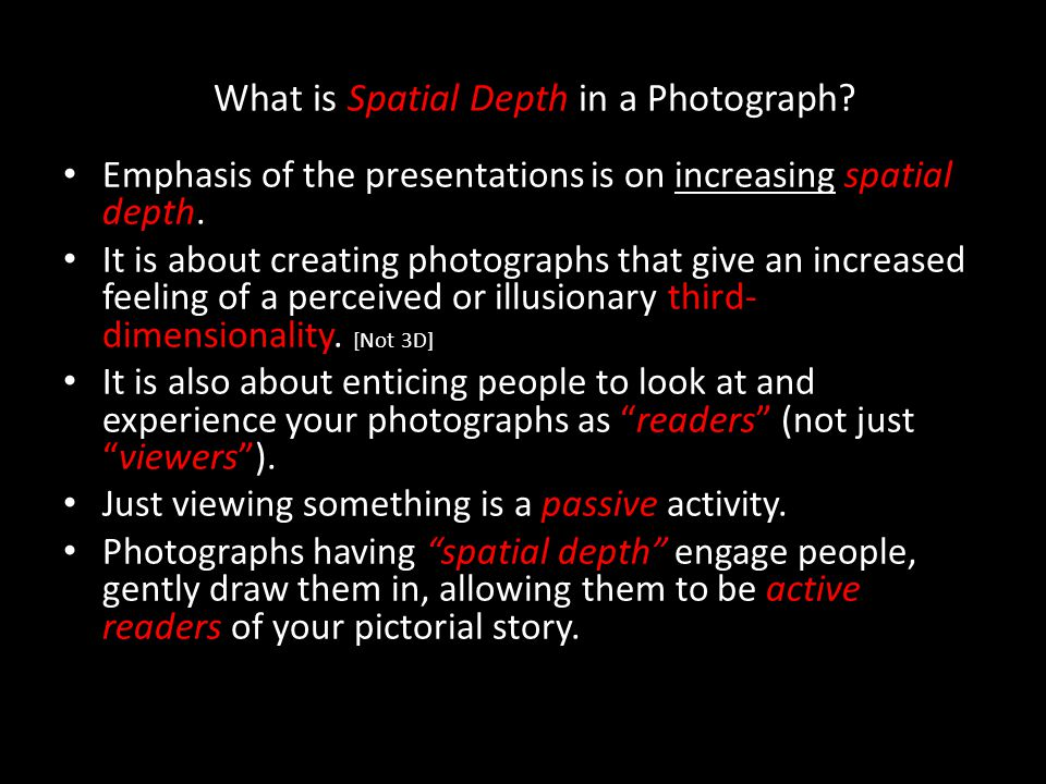What is Spatial Depth in a Photograph? Emphasis of the presentations is on increasing spatial depth. It is about creating photographs that give an inc