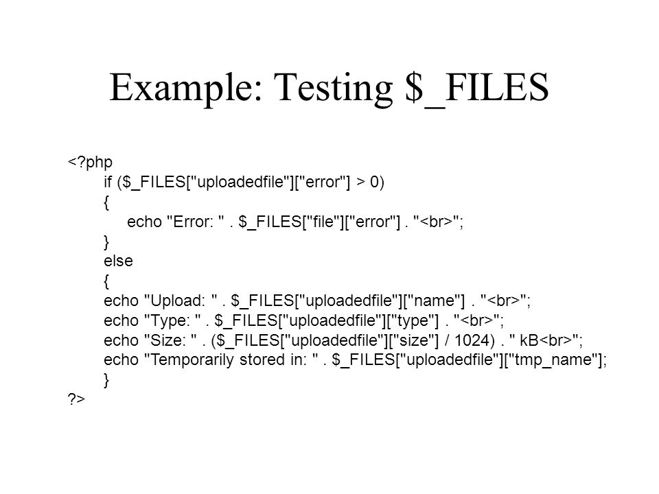 Example: Testing $_FILES <?php if ($_FILES[