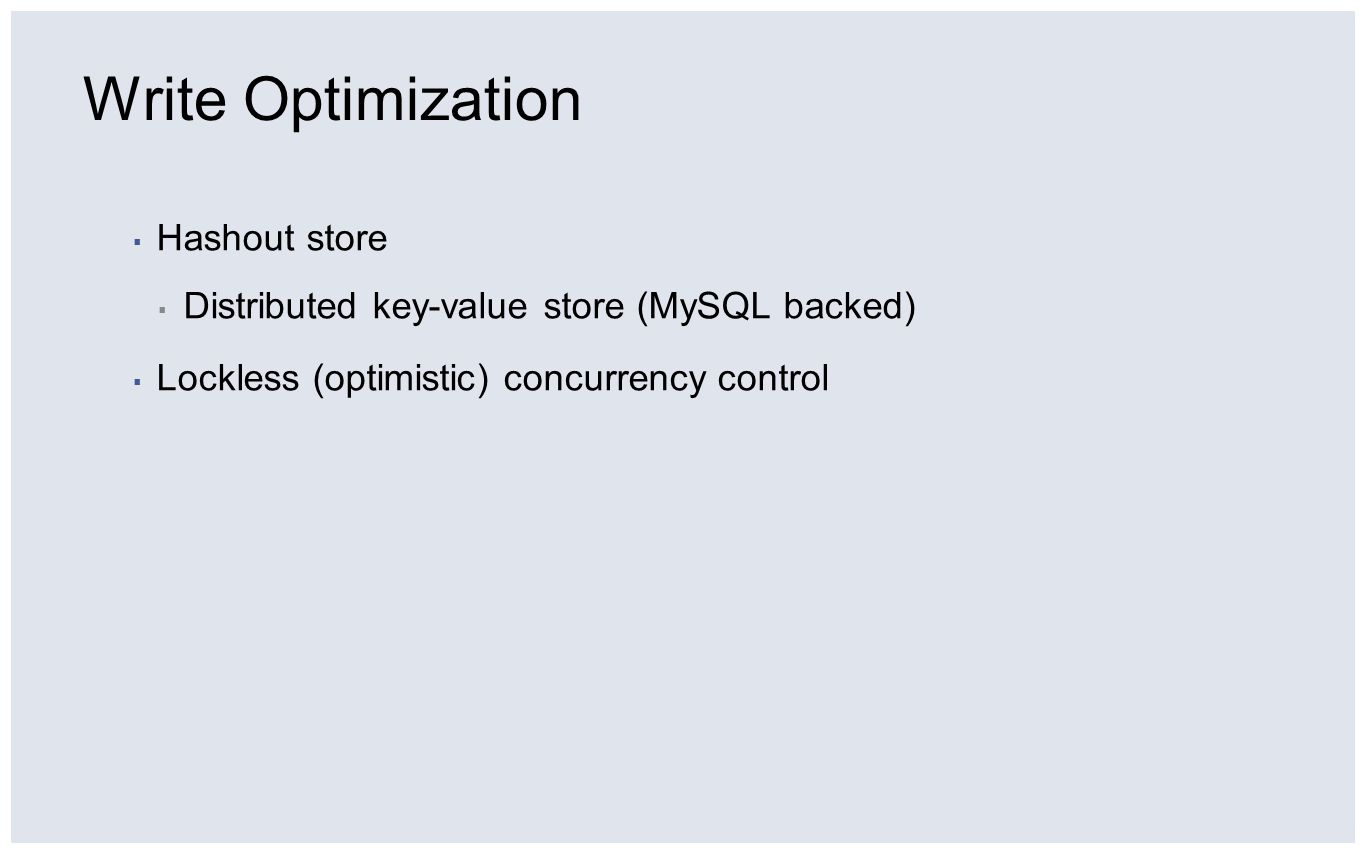 Write Optimization Hashout store Distributed key-value store (MySQL backed) Lockless (optimistic) concurrency control