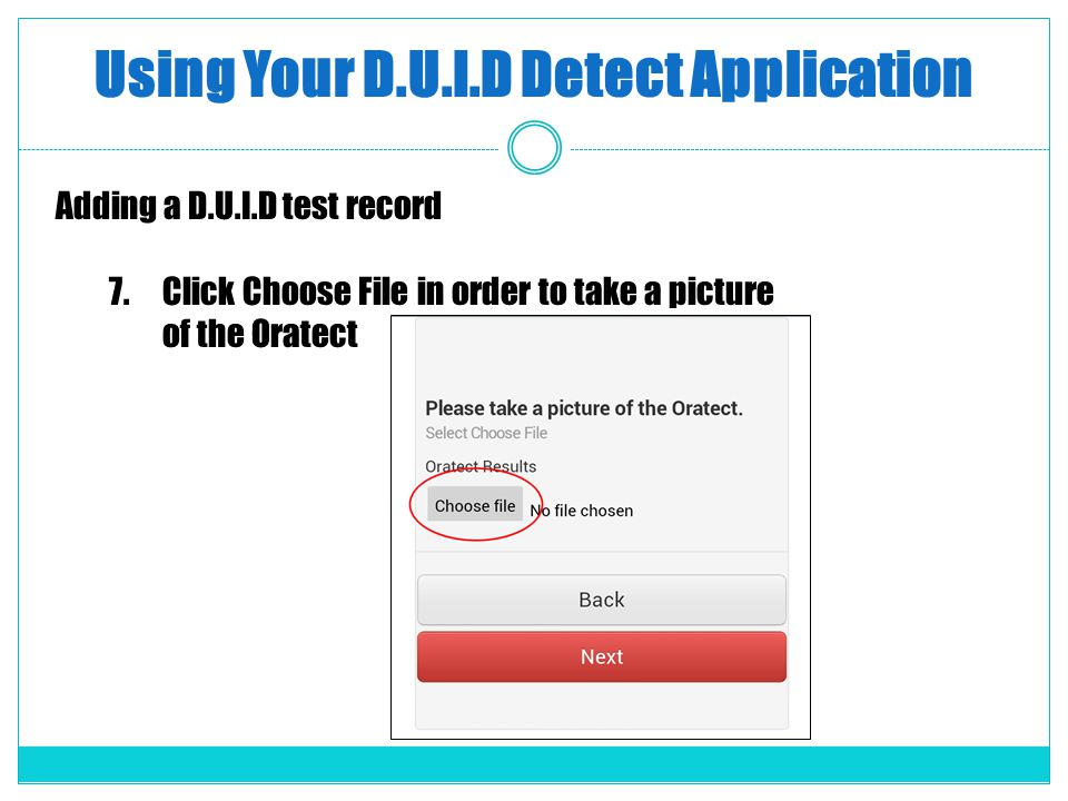 Using Your D.U.I.D Detect Application Adding a D.U.I.D test record 7.Click Choose File in order to take a picture of the Oratect