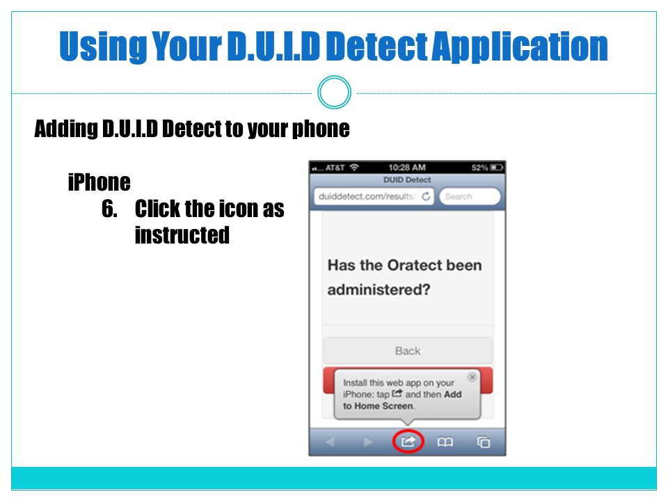 Using Your D.U.I.D Detect Application Adding D.U.I.D Detect to your phone iPhone 6.Click the icon as instructed