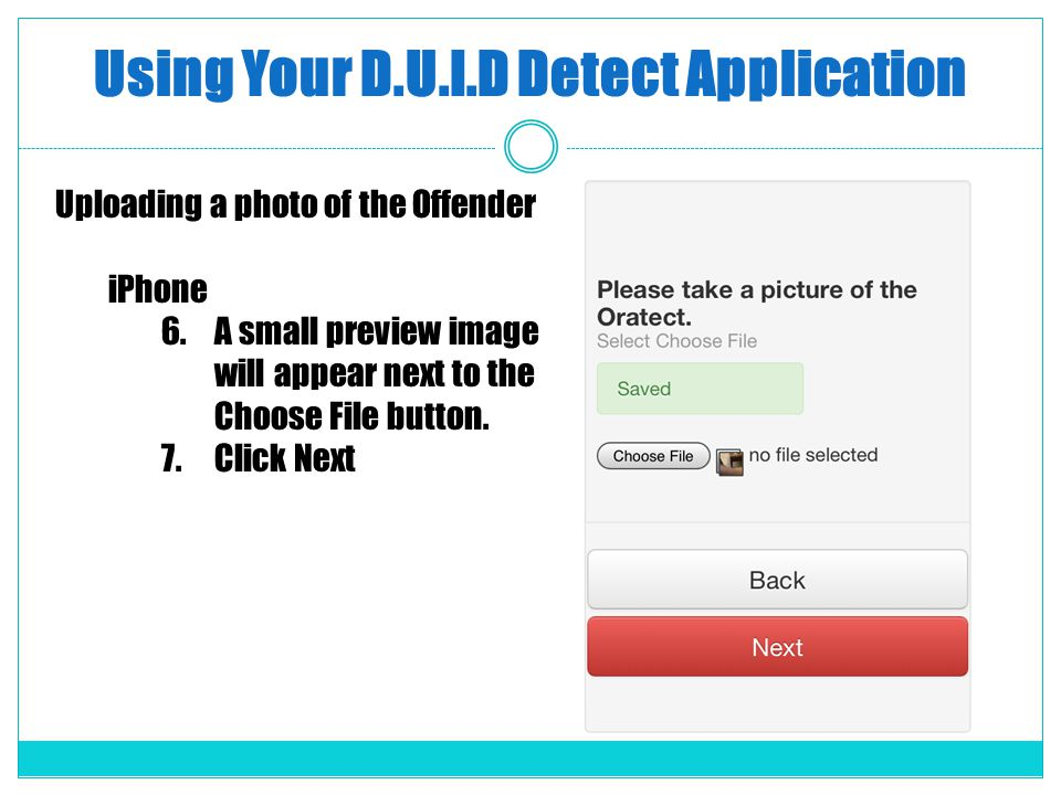 Using Your D.U.I.D Detect Application Uploading a photo of the Offender iPhone 6.A small preview image will appear next to the Choose File button. 7.C