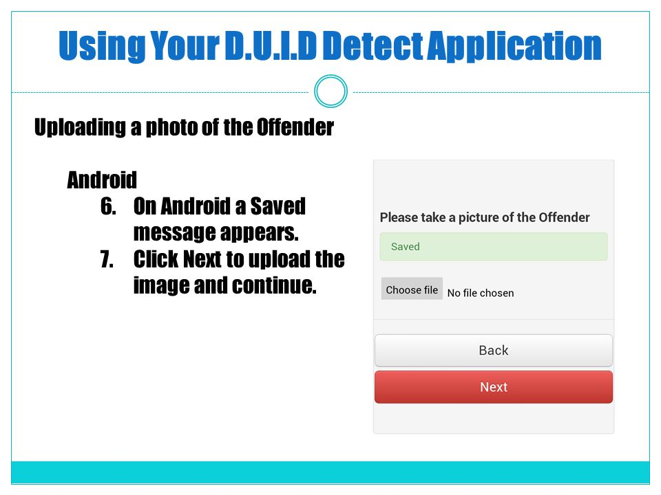 Using Your D.U.I.D Detect Application Uploading a photo of the Offender Android 6.On Android a Saved message appears.