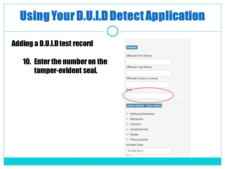 Using Your D.U.I.D Detect Application Adding a D.U.I.D test record 10.Enter the number on the tamper-evident seal.