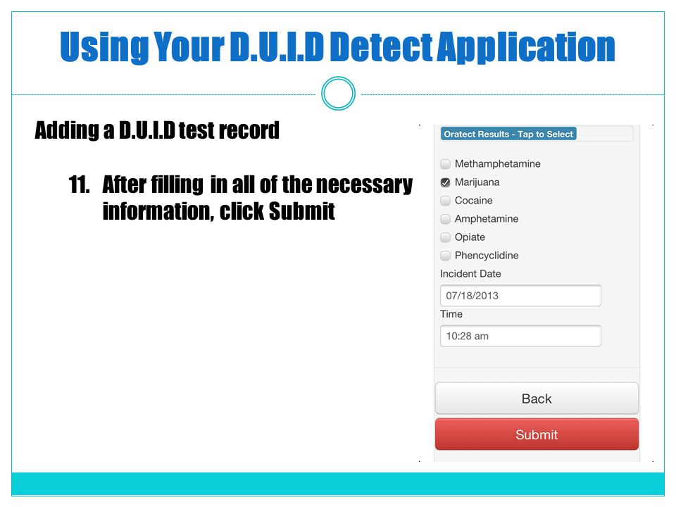 Using Your D.U.I.D Detect Application Adding a D.U.I.D test record 11.After filling in all of the necessary information, click Submit