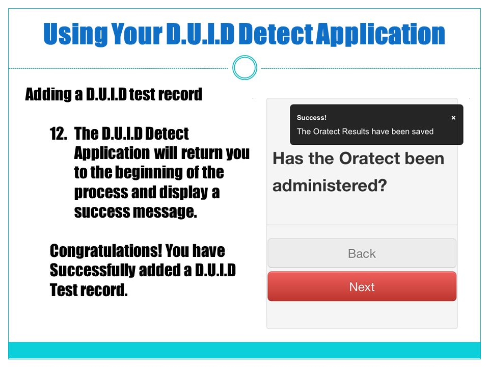 Using Your D.U.I.D Detect Application Adding a D.U.I.D test record 12.The D.U.I.D Detect Application will return you to the beginning of the process and display a success message.