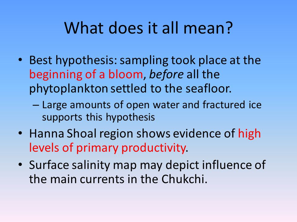 What does it all mean? Best hypothesis: sampling took place at the beginning of a bloom, before all the phytoplankton settled to the seafloor. – Large