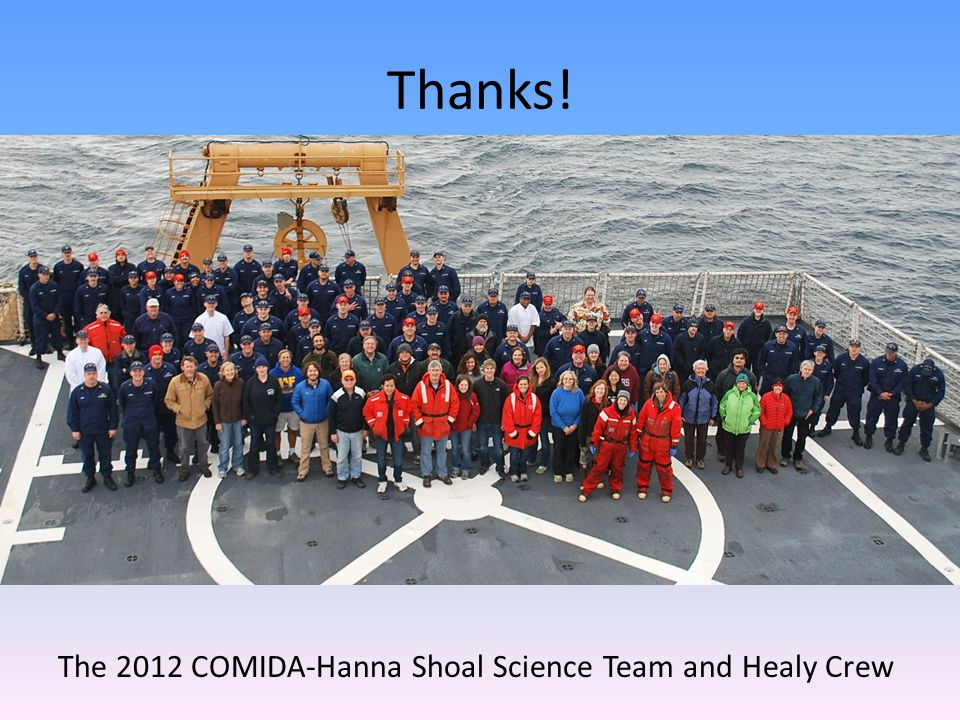 Thanks! The 2012 COMIDA-Hanna Shoal Science Team and Healy Crew