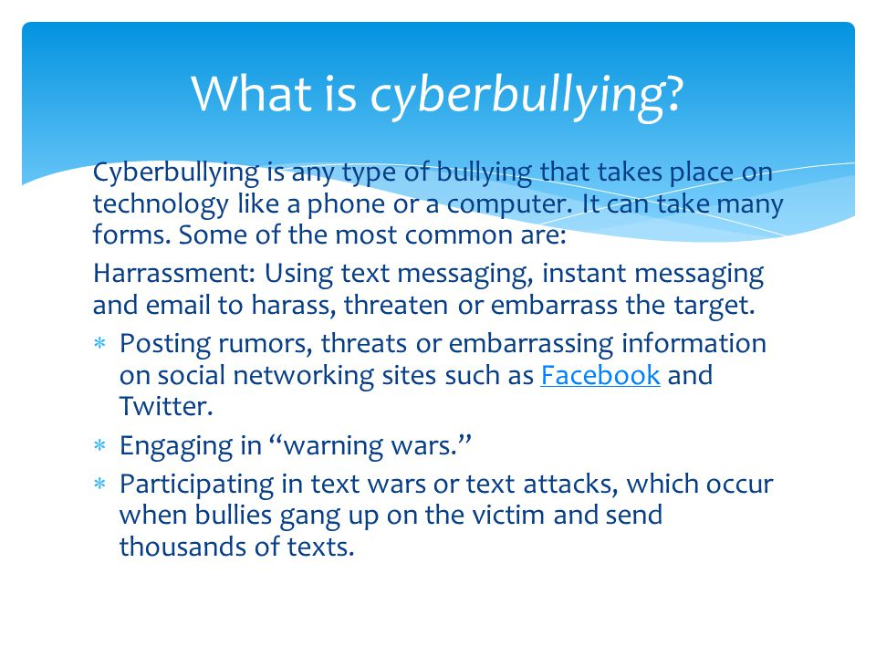 Cyberbullying is any type of bullying that takes place on technology like a phone or a computer.