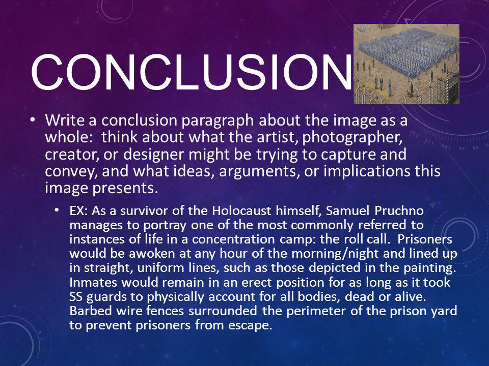 CONCLUSION Write a conclusion paragraph about the image as a whole: think about what the artist, photographer, creator, or designer might be trying to