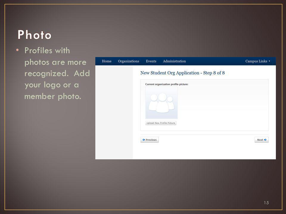 Profiles with photos are more recognized. Add your logo or a member photo. 15