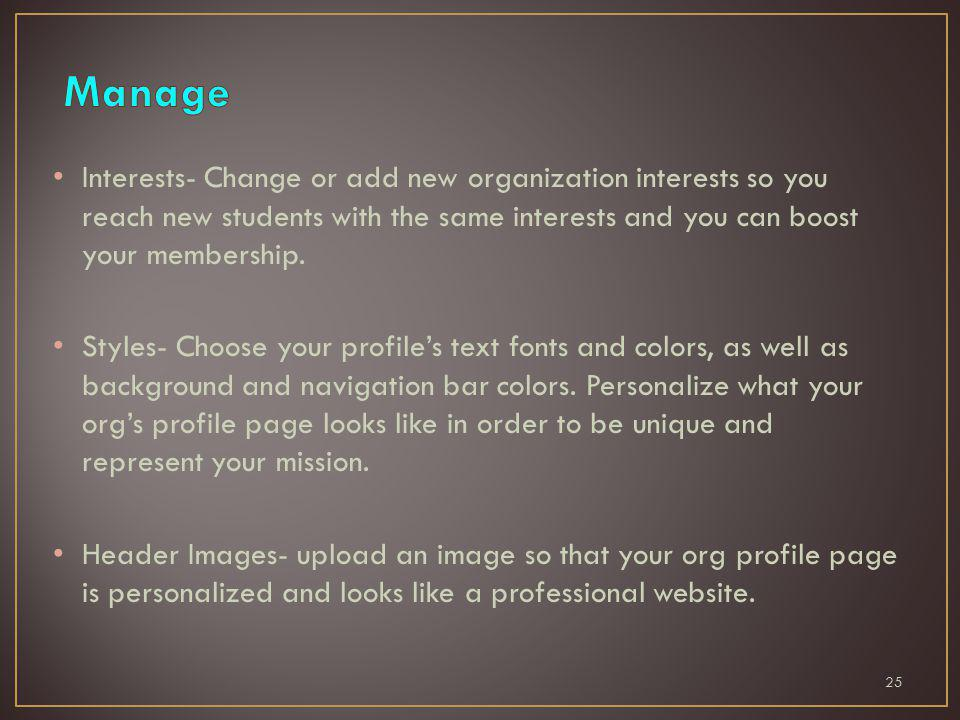 Interests- Change or add new organization interests so you reach new students with the same interests and you can boost your membership.