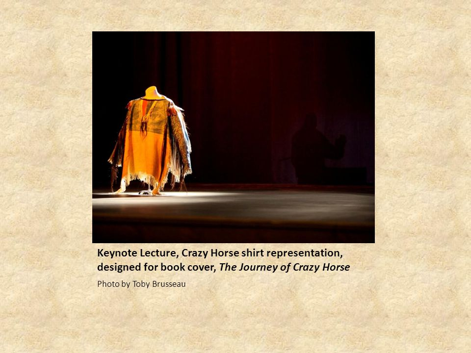 Keynote Lecture, Crazy Horse shirt representation, designed for book cover, The Journey of Crazy Horse Photo by Toby Brusseau