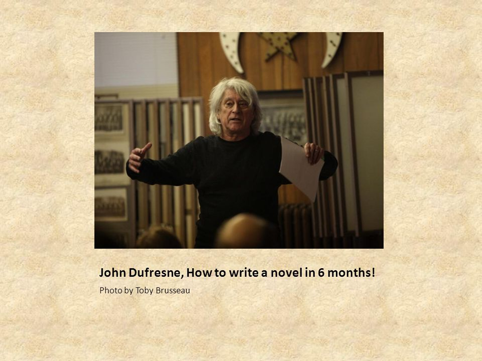 John Dufresne, How to write a novel in 6 months! Photo by Toby Brusseau