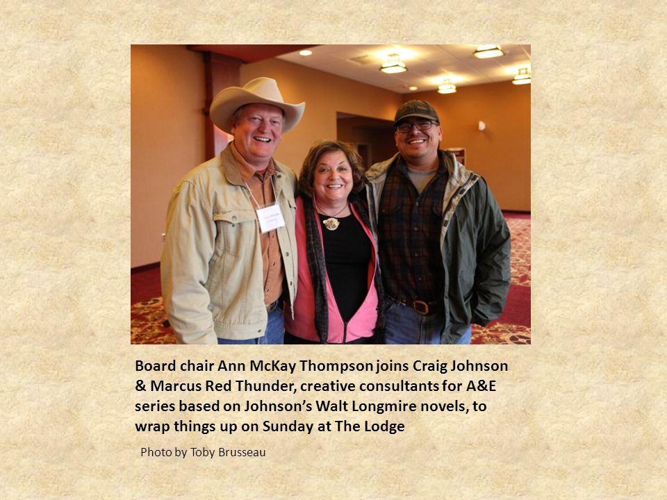 Board chair Ann McKay Thompson joins Craig Johnson & Marcus Red Thunder, creative consultants for A&E series based on Johnsons Walt Longmire novels, t