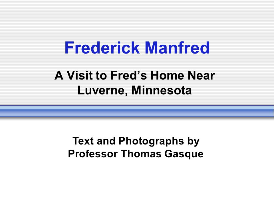 Frederick Manfred A Visit to Freds Home Near Luverne, Minnesota Text and Photographs by Professor Thomas Gasque