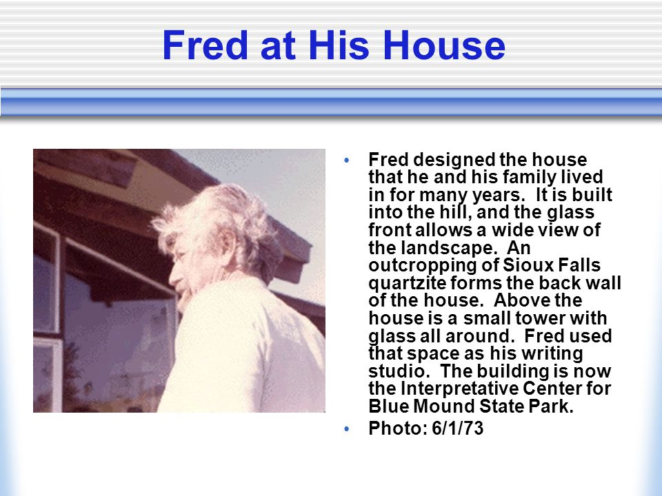 Fred at His House Fred designed the house that he and his family lived in for many years.