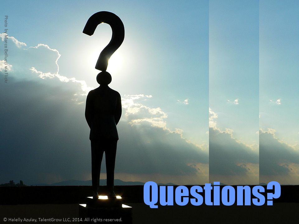 Questions? Photo by Marco Bellucci via Flickr © Halelly Azulay, TalentGrow LLC, 2014. All rights reserved.