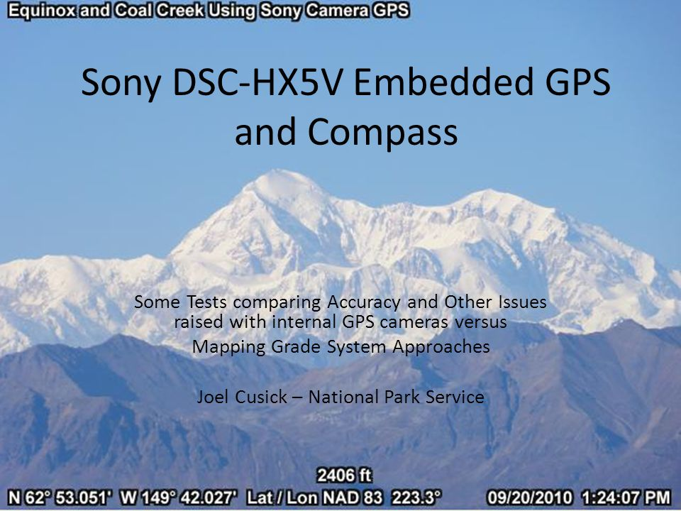 Sony DSC-HX5V Embedded GPS and Compass Some Tests comparing Accuracy and Other Issues raised with internal GPS cameras versus Mapping Grade System Approaches Joel Cusick – National Park Service