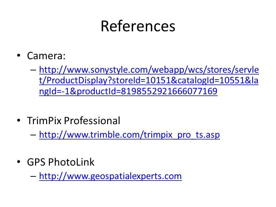 References Camera: – http://www.sonystyle.com/webapp/wcs/stores/servle t/ProductDisplay?storeId=10151&catalogId=10551&la ngId=-1&productId=81985529216