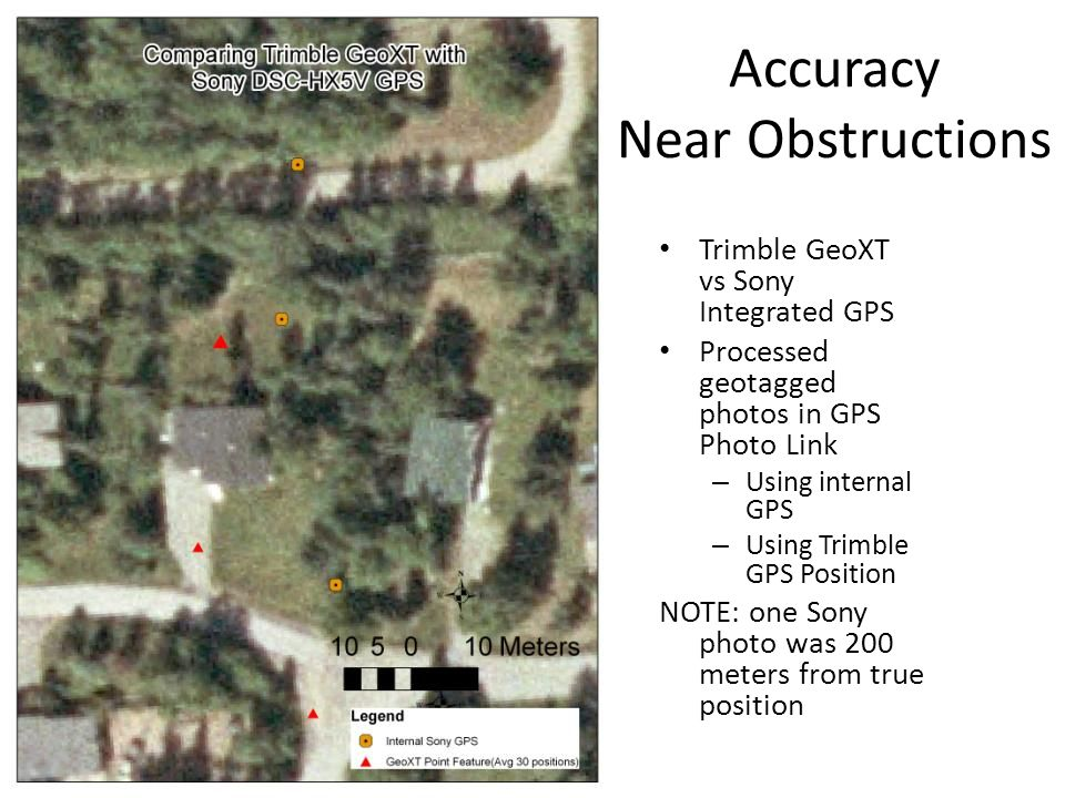 Accuracy Near Obstructions Trimble GeoXT vs Sony Integrated GPS Processed geotagged photos in GPS Photo Link – Using internal GPS – Using Trimble GPS Position NOTE: one Sony photo was 200 meters from true position