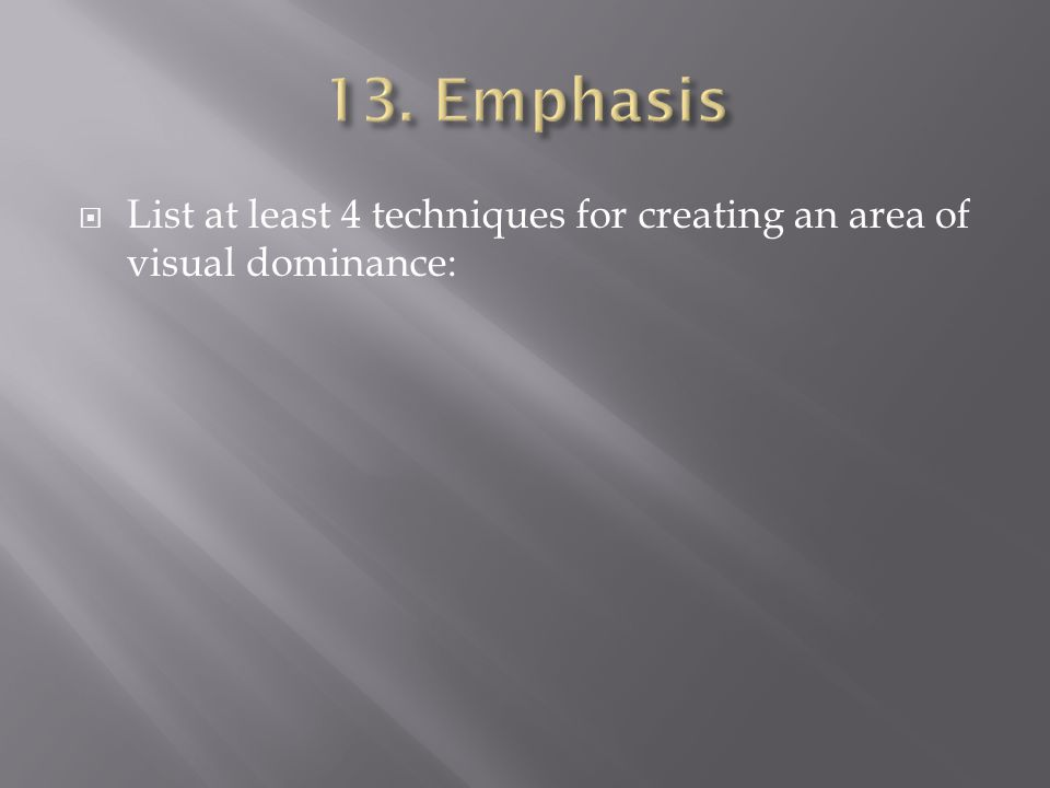 List at least 4 techniques for creating an area of visual dominance: