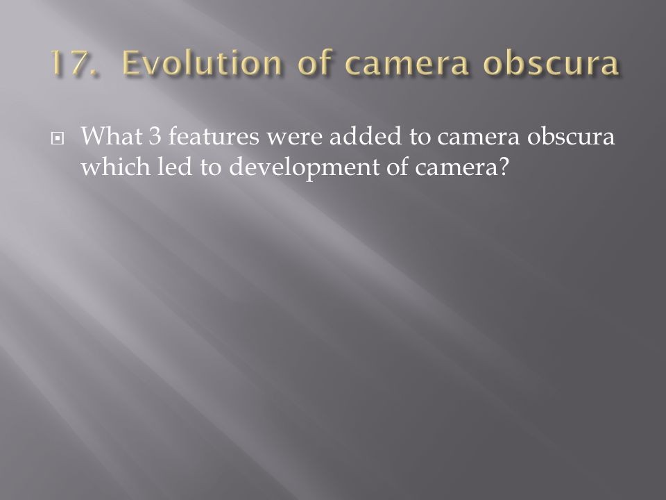 What 3 features were added to camera obscura which led to development of camera?