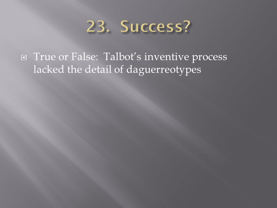 True or False: Talbots inventive process lacked the detail of daguerreotypes