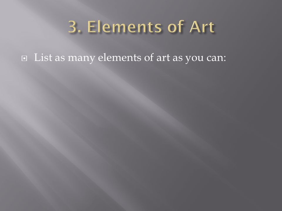 List as many elements of art as you can: