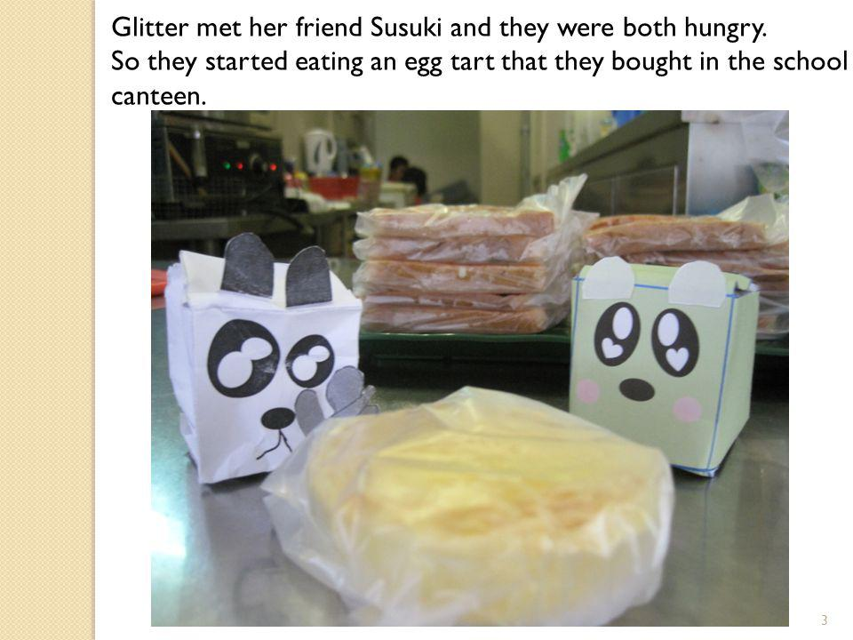 3 Glitter met her friend Susuki and they were both hungry.