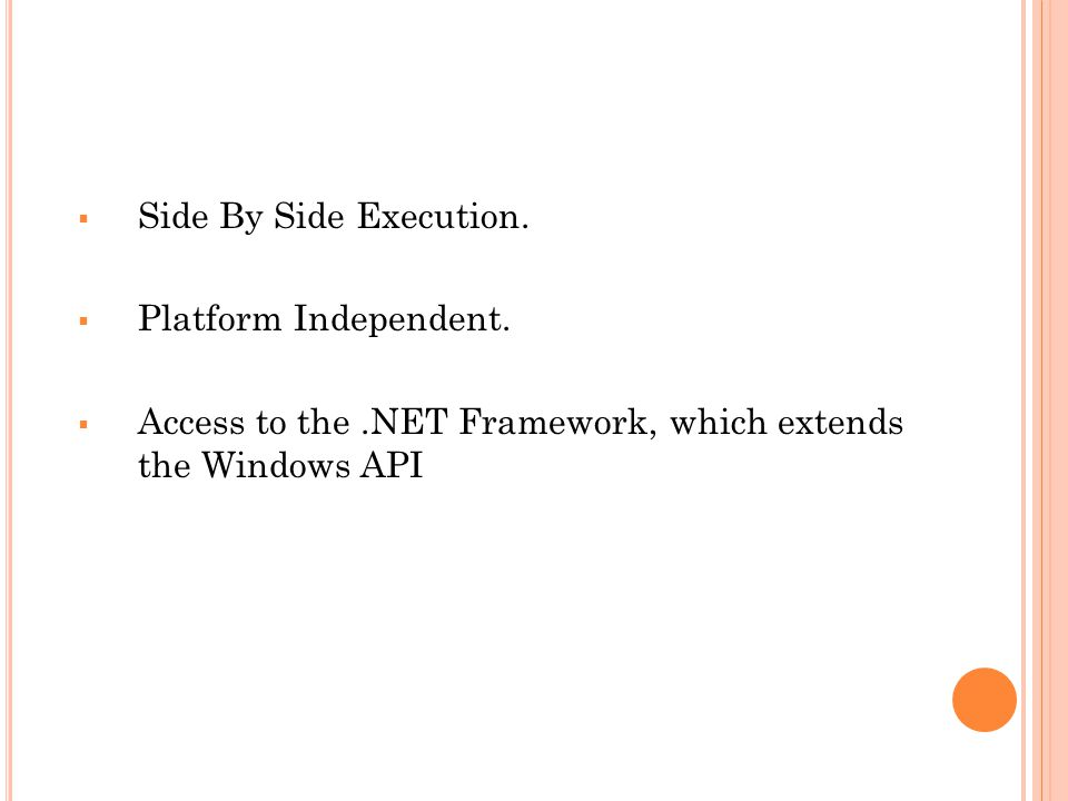 Side By Side Execution. Platform Independent. Access to the.NET Framework, which extends the Windows API