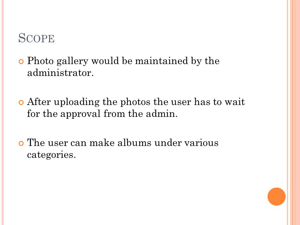 S COPE Photo gallery would be maintained by the administrator. After uploading the photos the user has to wait for the approval from the admin. The us