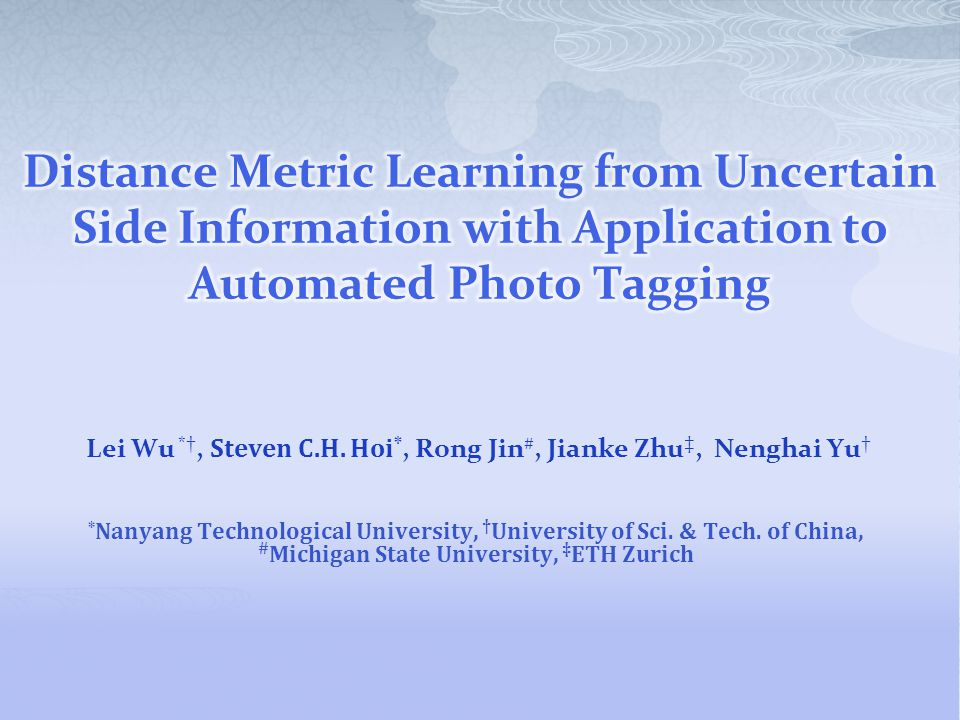Contributions: Study DML from uncertain side information that exploits probabilistic side information Propose a two-step probabilistic distance metric learning (PDML) framework Present an effective probabilistic RCA (pRCA) algorithm Apply the algorithm to the auto photo annotation by search task Encouraging results showed that our technique is effective and promising
