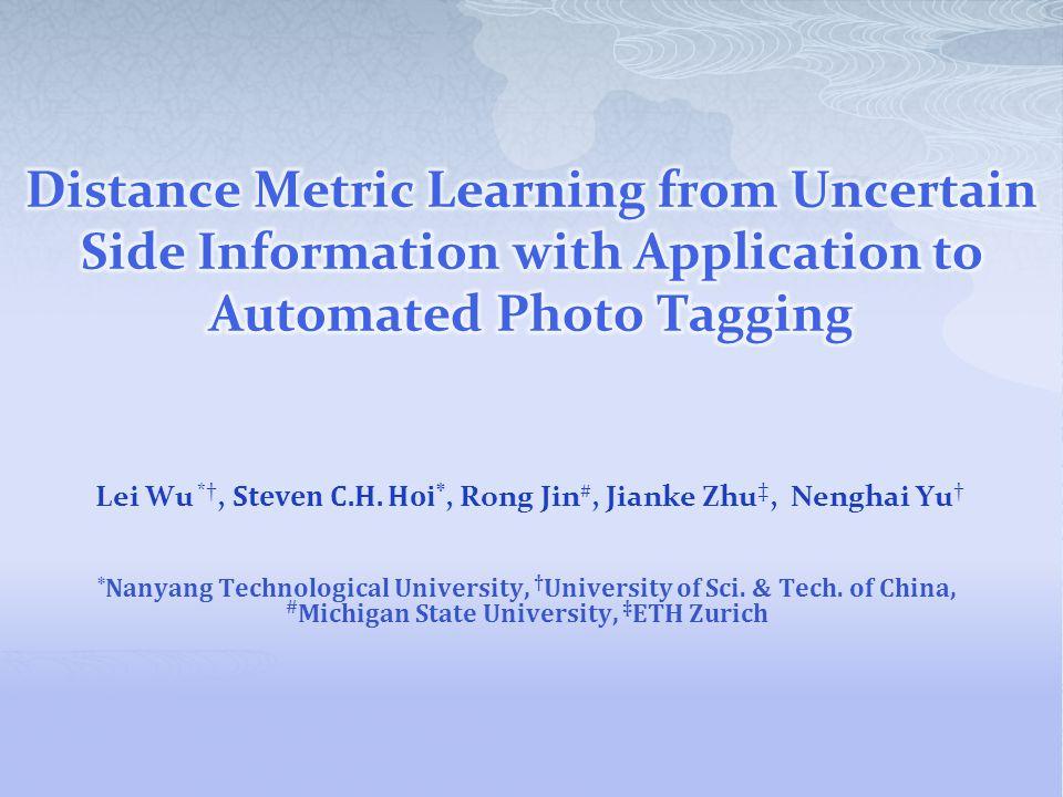Lei Wu *, Steven C.H. Hoi *, Rong Jin #, Jianke Zhu, Nenghai Yu * Nanyang Technological University, University of Sci. & Tech. of China, # Michigan St