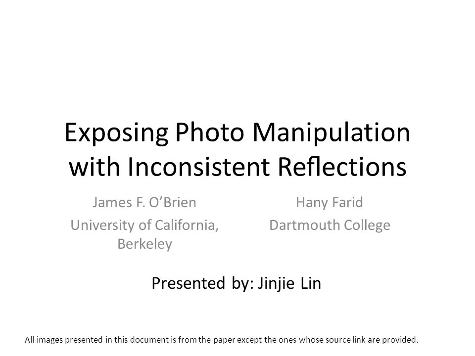 Exposing Photo Manipulation with Inconsistent Reections James F. OBrien University of California, Berkeley Hany Farid Dartmouth College Presented by: