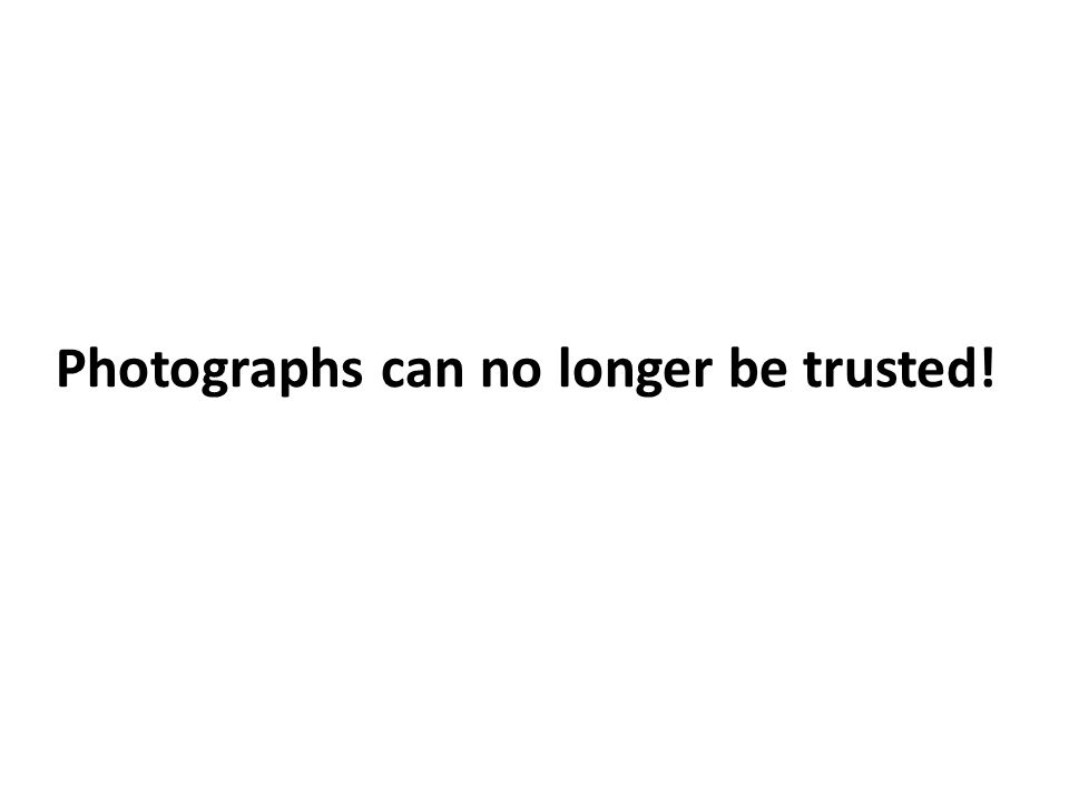 Photographs can no longer be trusted!
