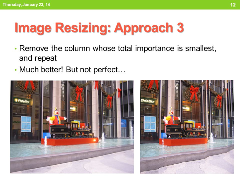 Image Resizing: Approach 3 Remove the column whose total importance is smallest, and repeat Much better.