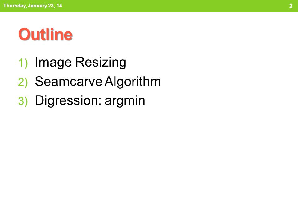 Outline 1) Image Resizing 2) Seamcarve Algorithm 3) Digression: argmin Thursday, January 23, 14 2