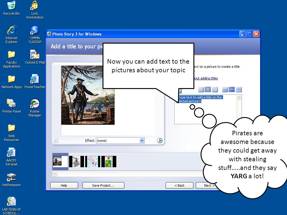 Now you can add text to the pictures about your topic Pirates are awesome because they could get away with stealing stuff…..and they say YARG a lot!