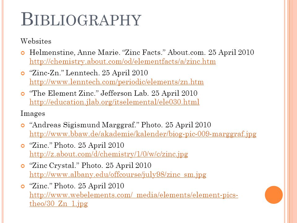 B IBLIOGRAPHY Websites Helmenstine, Anne Marie. Zinc Facts.