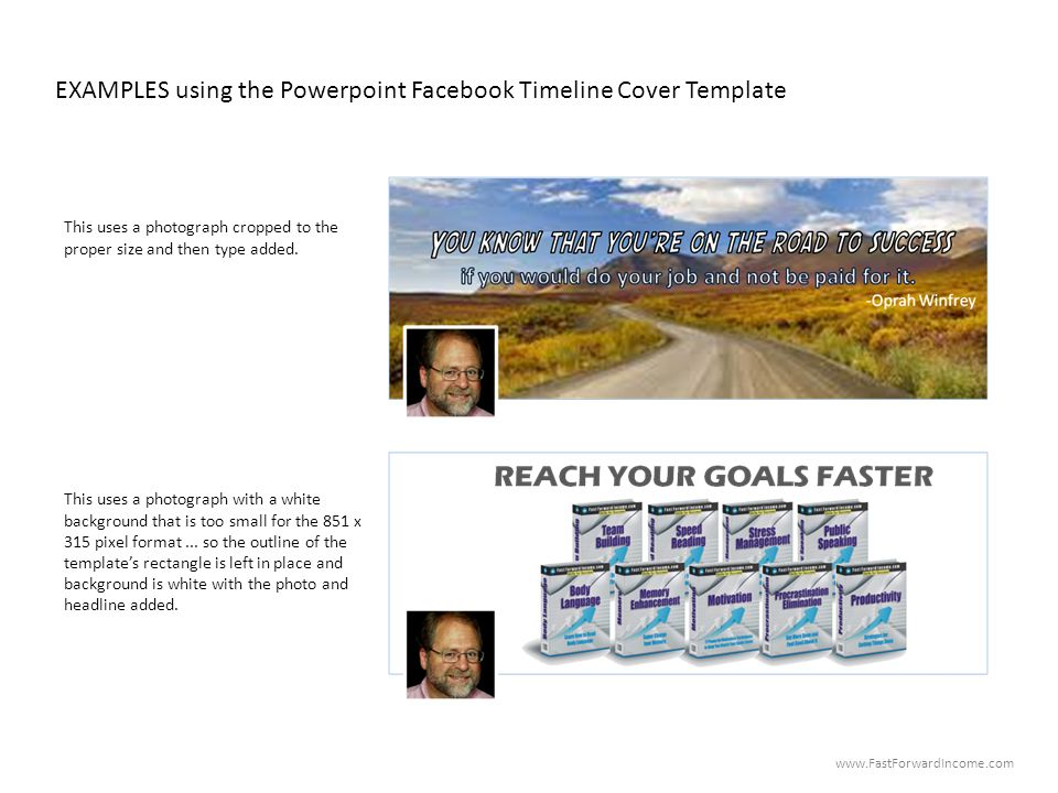EXAMPLES using the Powerpoint Facebook Timeline Cover Template This uses a photograph cropped to the proper size and then type added. This uses a phot