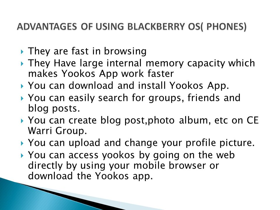 They are fast in browsing They Have large internal memory capacity which makes Yookos App work faster You can download and install Yookos App.