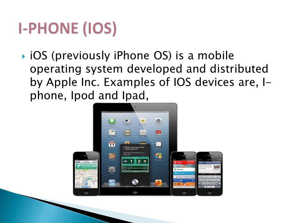 iOS (previously iPhone OS) is a mobile operating system developed and distributed by Apple Inc.