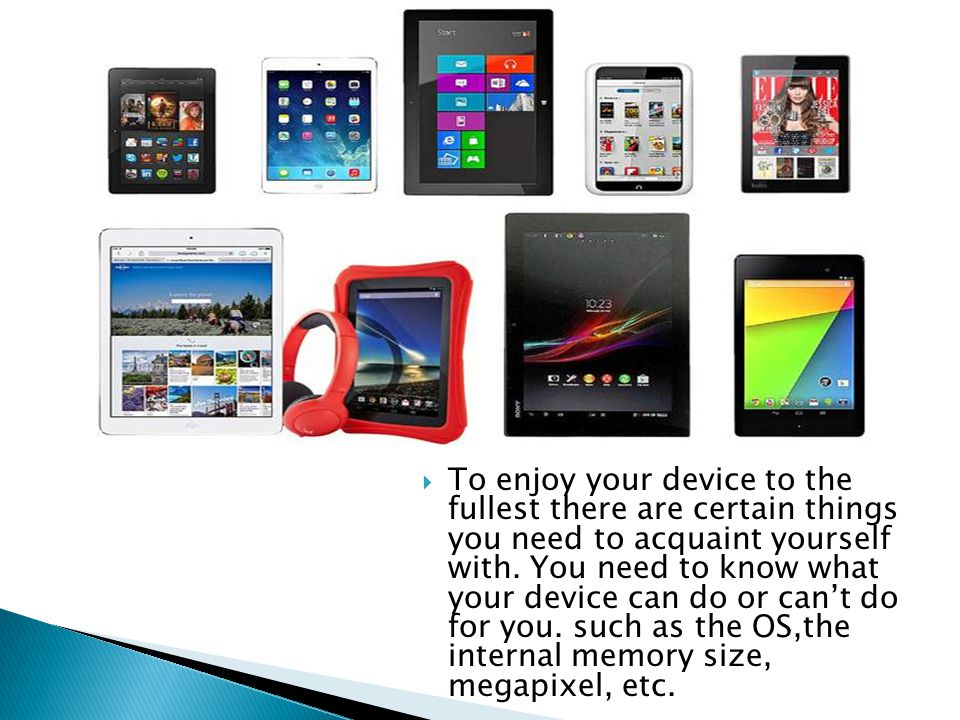 To enjoy your device to the fullest there are certain things you need to acquaint yourself with.