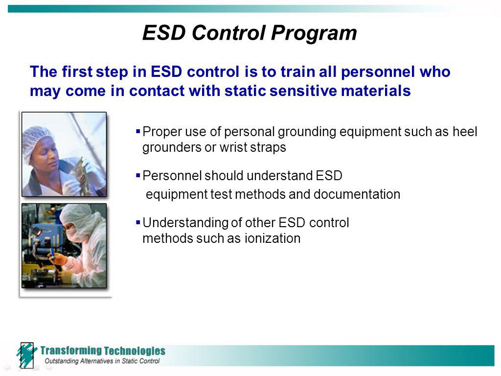 Proper use of personal grounding equipment such as heel grounders or wrist straps Personnel should understand ESD equipment test methods and documenta