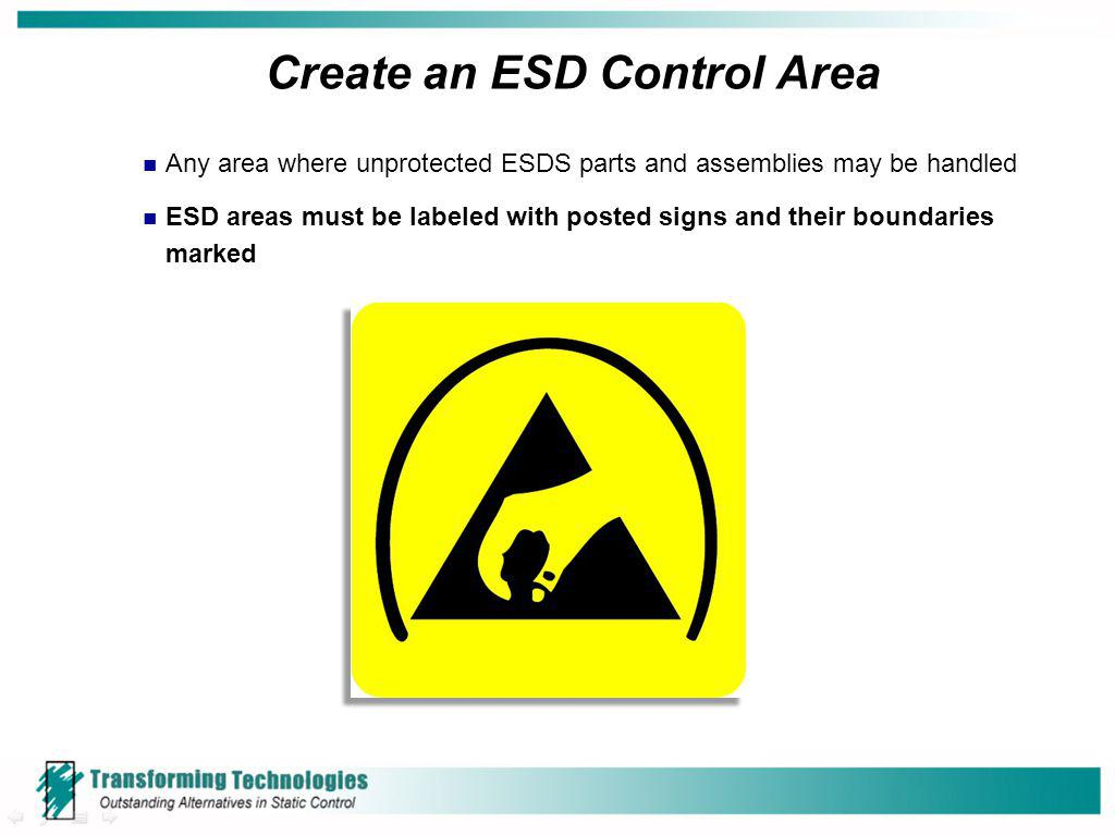 Create an ESD Control Area Any area where unprotected ESDS parts and assemblies may be handled ESD areas must be labeled with posted signs and their b