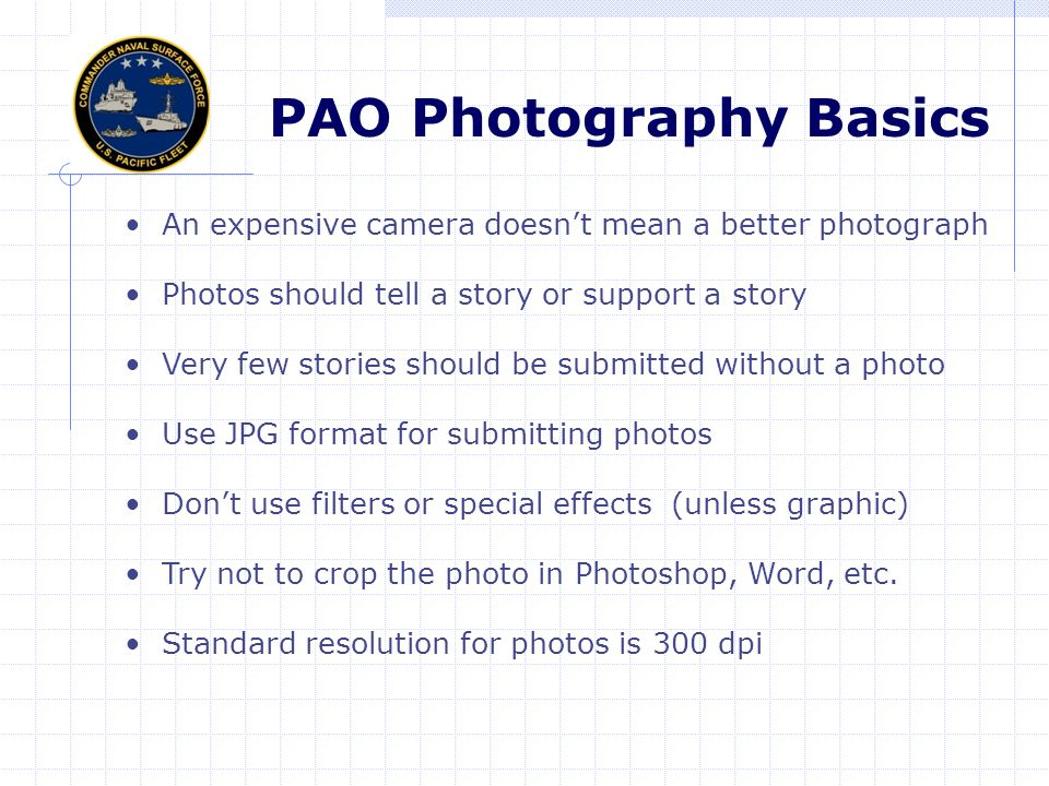 Todays Topics The basics of news photography Common mistakes of CDPAOs and photographers Rule of thirds and depth of field Using props to help tell the story Examples of good photos and bad photos Caption Writing VIRINs and how to submit photos Fleet/force best practices