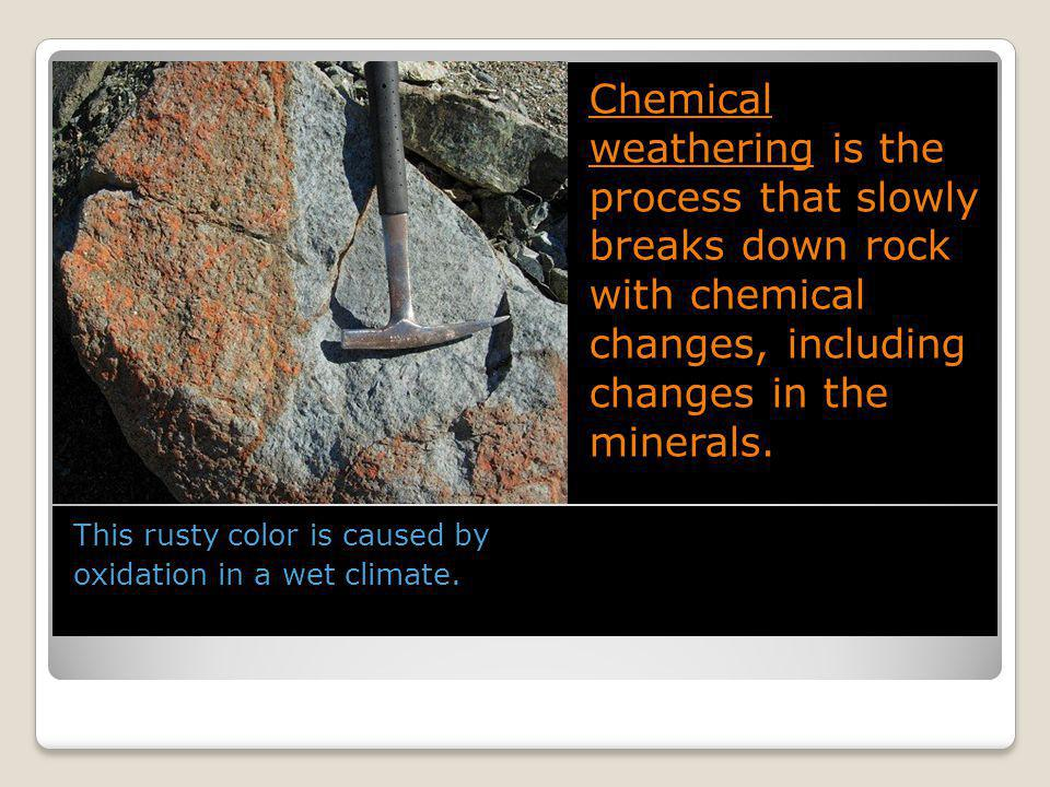 Chemical Weathering Write it down if its in ORANGE.