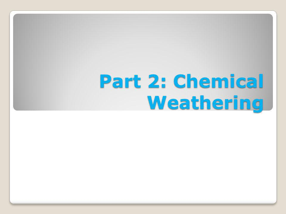 Whiteboard Question CHECK YOUR UNDERSTANDING! What kind of weathering causes the mineral composition of rocks to change? A. Chemical weathering. B. Me