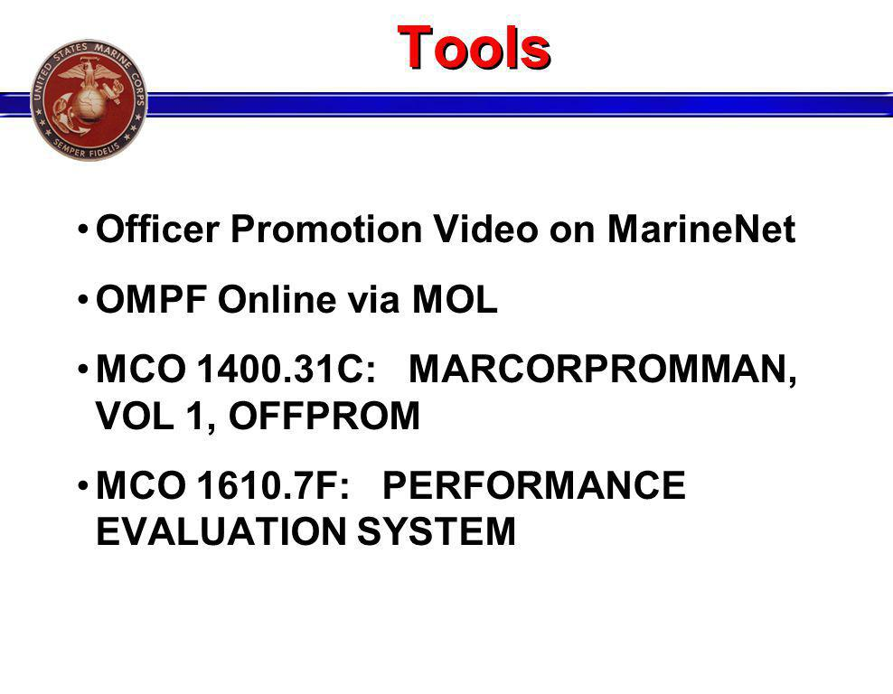 Tools Officer Promotion Video on MarineNet OMPF Online via MOL MCO 1400.31C: MARCORPROMMAN, VOL 1, OFFPROM MCO 1610.7F: PERFORMANCE EVALUATION SYSTEM